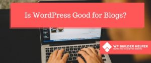 Is Wordpress good for blogs