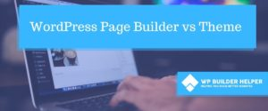 WordPress page builder vs theme