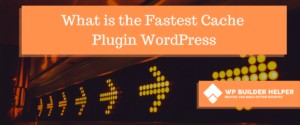 what is the fastest cache wordpress